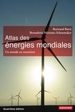 Bertrand Barré et Bernadette Mérenne-Schoumaker - Atlas des énergies mondiales - Quels choix pour demain ?.