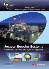 Bertrand Barré et Pascal Anzieu - Nuclear Reactor Systems - A Technical, Historical and Dynamic Approach.