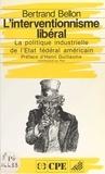 Bertrand Bellon - L'Interventionnisme libéral : la politique industrielle de l'État fédéral américain.