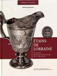 Bertrand Bergbauer - Etains de Lorraine - Un territoire, des hommes et leurs créations (XVIe-XIXe siècle).