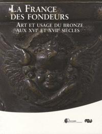 Bertrand Bergbauer - La France des fondeurs - Art et usage du bronze aux XVIe et XVIIe siècles.