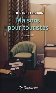 Bertrand Bergeron - Maisons pour touristes.