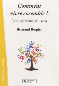 Bertrand Bergier - Comment vivre ensemble ? - La quadrature du sens.
