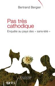 """Bertrand Bergier - Pas très cathodique - Enquête au pays des """"sans-télé""""."""