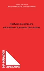 Bertrand Bergier et Sylvain Bourdon - Ruptures de parcours, éducation et formation des adultes.