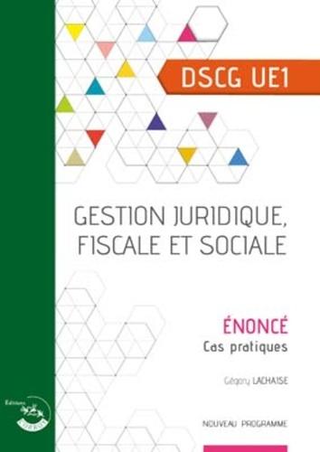 Bertrand Beringer et Grégory Lachaise - Gestion juridique, fiscale et sociale DSCG 1 - Enoncé, cas pratiques.