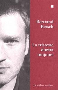 Bertrand Betsch - La tristesse durera toujours.