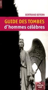 Bertrand Beyern - Guide des tombes d'hommes célèbres.