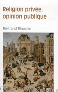 Bertrand Binoche - Religion privée, opinion publique.