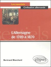 Bertrand Blanchard - L'Allemagne de 1789 à 1870.