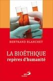 Bertrand Blanchet - La bioéthique repères d'humanité.