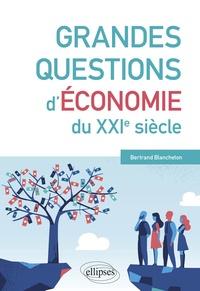 Bertrand Blancheton - Grandes questions d'économie du XXIe siècle.