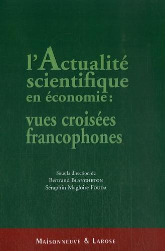 Bertrand Blancheton et Séraphin-Magloire Fouda - L'actualité scientifique en économie : vues croisées francophones.