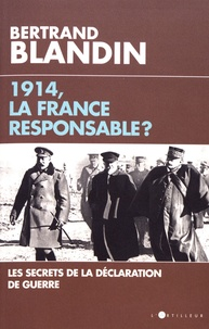 Bertrand Blandin - 1914, la France responsable ?.