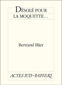 Bertrand Blier - Désolé pour la moquette....