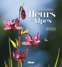 Bertrand Bodin et Bernard Nicollet - Les plus belles fleurs des Alpes.