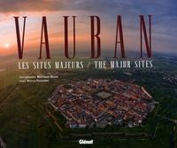 Bertrand Bodin et Nicolas Faucherre - Vauban - Les sites majeurs, édition bilingue français-anglais.