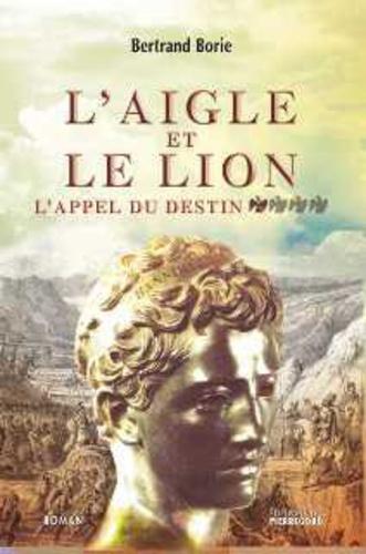 Bertrand Borie - L'aigle et le lion Tome 1 : L'appel du destin.