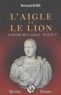 Bertrand Borie - L'aigle et le lion Tome 3 : L'envol de l'aigle.