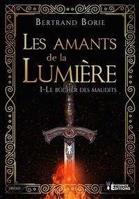 Bertrand Borie - Les Amants de la Lumière Tome 1 : Le bûcher des maudits.