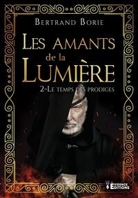 Bertrand Borie - Les Amants de la Lumière Tome 2 : Le temps des prodiges.