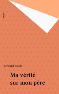 Bertrand Boulin - Ma vérité sur mon père.