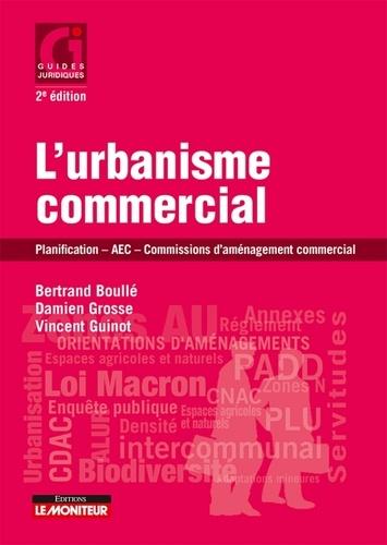 Bertrand Boulle et Damien Grosse - L'urbanisme commercial - Planification, AEC, commissions d'aménagement commercial.
