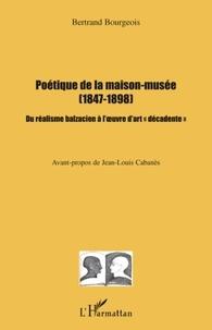 """Bertrand Bourgeois - Poétique de la maison-musée (1847-1898) - Du réalisme balzacien à l'oeuvre d'art """"décadente""""."""