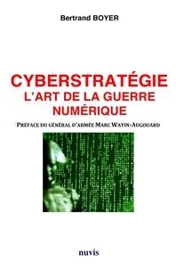 Bertrand Boyer - Cyberstratégie - L'art de la guerre numérique.