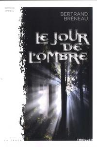 Bertrand Bréneau - Le jour de l'ombre.