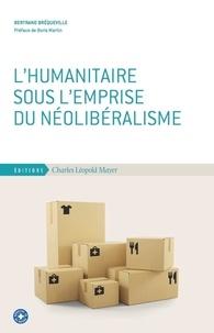 Bertrand Brequeville - L'humanitaire sous l'emprise du néolibéralisme.