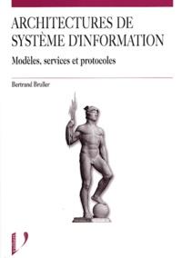Bertrand Bruller - Architectures de systèmes d'information - Modèles, services, protocoles.