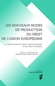 Les nouveaux modes de production du droit en droit d elUnion européenne - La dialectique du droit institutionnel et du droit matériel.pdf