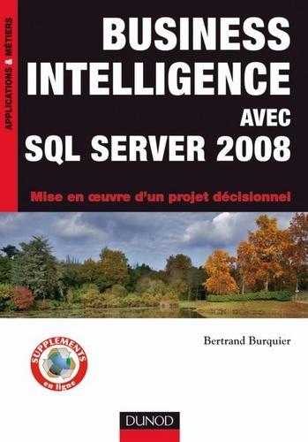 Bertrand Burquier - Business Intelligence avec SQL Server 2008 - Mise en oeuvre d'un projet décisionnel.