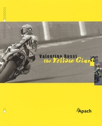 Bertrand Bussillet et Yves Jamotte - Valentino Rossi, the Yellow Giant.