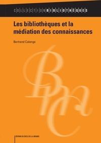 Bertrand Calenge - Les bibliothèques et la médiation des connaissances.