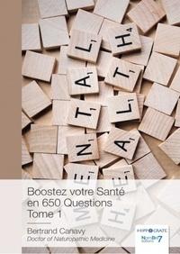 Bertrand Canavy - Boostez votre santé en 650 questions - Tome 1.