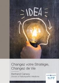 Bertrand Canavy - Changez votre stratégie, changez de vie.