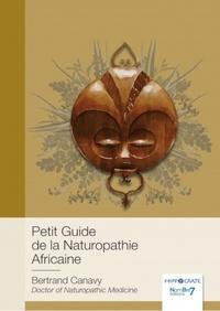 Bertrand Canavy - Petit guide de la naturopathie africaine.