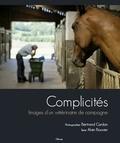 Bertrand Cardon et Alain Bouvier - Complicités - Images d'un vétérinaire de campagne.