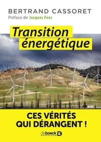 Bertrand Cassoret - Transition énergétique - Ces vérités qui dérangent !.