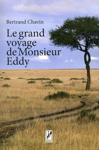 Bertrand Chavin - Le grand voyage de Monsieur Eddy.
