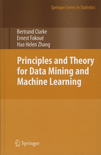Bertrand Clarke et Ernest Fokoué - Principles and Theory for Data Mining and Machine Learning.