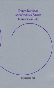 Bertrand Clavez - George Maciunas, une révolution furtive.