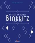 Bertrand Costet - Palaces et hôtels de Biarritz - 1890-1850.