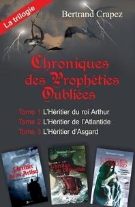 Bertrand Crapez - Chroniques des prophéties oubliées - La trilogie intégrale.