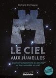Bertrand d' Armagnac - Le ciel aux jumelles - Explorer simplement les étoiles et les curiosités du ciel.