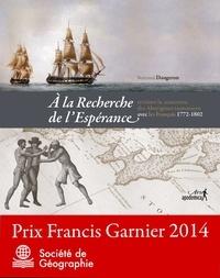 Bertrand Daugeron - A la recherche de l'Espérance - Revisiter la rencontre des Aborigènes tasmaniens avec les Français 1772-1802.
