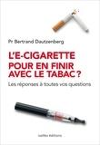 Bertrand Dautzenberg - L'e-cigarette pour en finir avec le tabac ? - Les réponses à toutes vos questions.