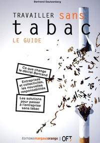 Bertrand Dautzenberg - Travailler sans tabac : le guide.